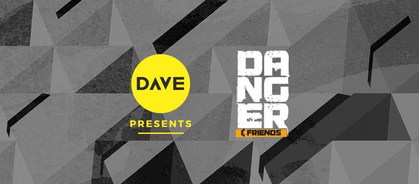 20.10.17: DAVE presents: DANGER & Friends