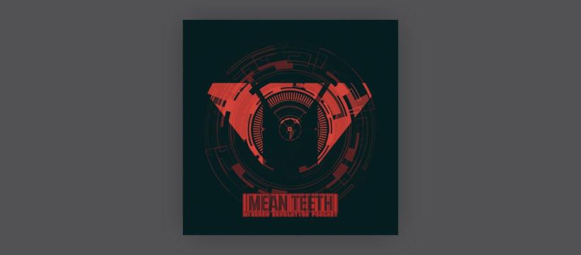 MIB Crew Revolution Podcast – Mean Teeth