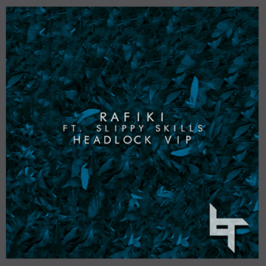 FREE: Rafiki – Headlock VIP ft. Slippy Skills