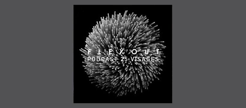 Flexout Audio Podcast 25 – Visages