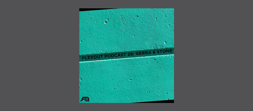Flexout Audio Podcast Vol.26 – Gerra & Stone