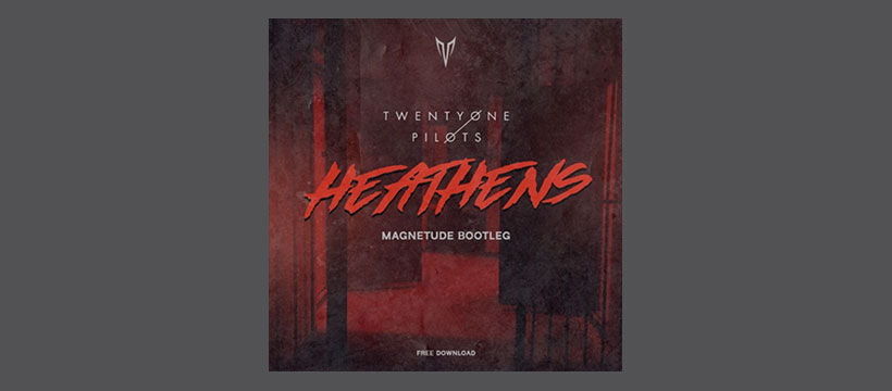 Twenty One Pilots – Heathens (Magnetude Bootleg)