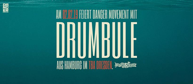 02.02.19 DANGER! ft. Drumbule (Hamburg) @ TBA Dresden